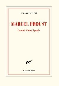 Jean-Yves Tadié - Marcel Proust - Croquis d'une épopée.