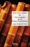 """Jean-Yves Tournié - Les origines de la franc-maçonnerie - Sources et histoire du rite français """"moderne"""" du XVIIIe siècle à nos jours."""