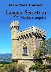 Jean-Yves Tournié - Loggia secretum - Mortelle enquête.