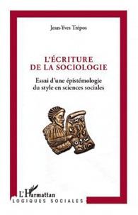 Jean-Yves Trépos - L'écriture de la sociologie - Essai d'une épistémologie du style en sciences sociales.