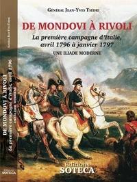 Jean-Yves Tsédri - De Mondovi à Rivoli, la première campagne d'Italie, avril 1796 à janvier 1797 - Une Illiade moderne.