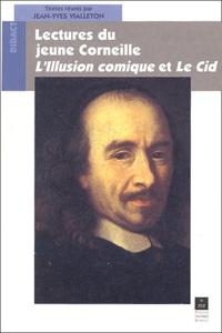 Jean-Yves Vialleton et Guillaume Peureux - Lectures du jeune Corneille : L'Illusion comique et Le Cid.