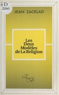 Jean Zacklad - Les Deux modèles de la religion.