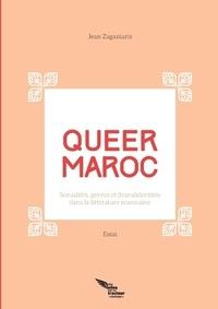 Jean Zaganiaris - Queer Maroc - Sexualités, genres et (trans)identités dans la littérature marocaine.