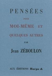 Jean Zéboulon - Pensées pour moi-même & quelques autres.