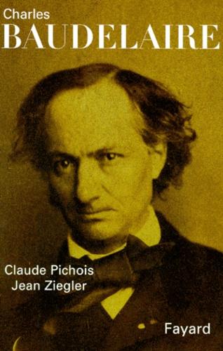 Jean Ziegler et Claude Pichois - Charles Baudelaire.