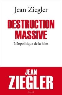 Jean Ziegler - Destruction massive - Géopolitique de la faim.