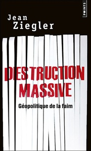 Jean Ziegler - Destruction massive - Géopolitique de la faim.