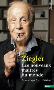 Jean Ziegler - Les nouveaux maîtres du monde - Et ceux qui leur résistent.