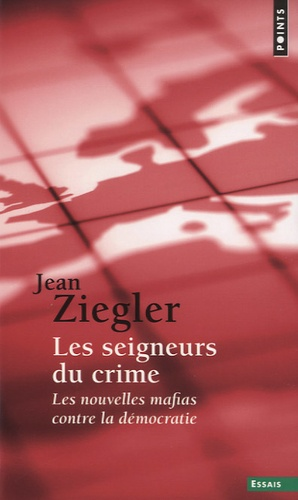Jean Ziegler - Les seigneurs du crime - Les nouvelles mafias contre la démocratie.