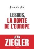 Jean Ziegler - Lesbos, la honte de l'Europe.