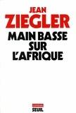 Jean Ziegler - Main basse sur l'Afrique.