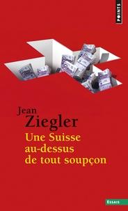 Jean Ziegler - Une Suisse au-dessus de tout soupçon.