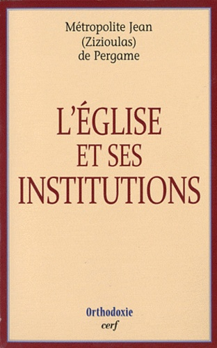 Jean Zizioulas - L'Eglise et ses institutions.