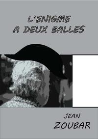 Jean Zoubar - L'énigme à deux balles.