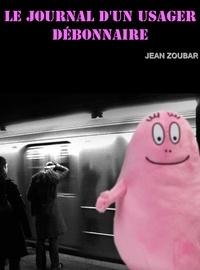 Jean Zoubar - Le journal d'un usager débonnaire.