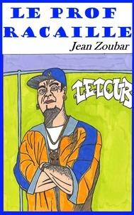 Jean Zoubar - Le prof racaille.
