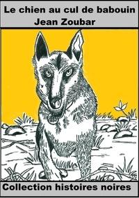 Jean Zoubar - Sam, le chien au cul de babouin.