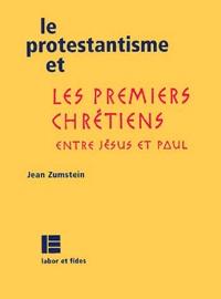 Le protestantisme et les premiers chrétiens. Entre Jésus et Paul.pdf