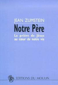 Jean Zumstein - Notre Père - La prière de Jésus au coeur de notre vie.