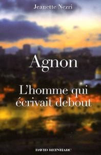 Jeanette Nezri - Agnon - L'homme qui écrivait debout.