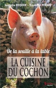 Jeanette Requier et Raymond Penaud - La cuisine du cochon - De la souille à la table.
