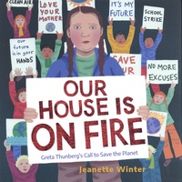 Jeanette Winter - Our House Is on Fire - Greta Thunberg's Call to Save the Planet.