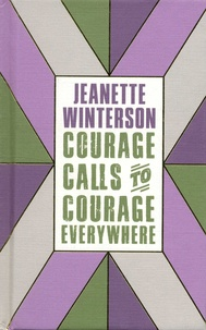 Jeanette Winterson - Courage Calls to Courage Everywhere.