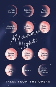 Jeanette Winterson - Midsummer Nights: Tales from the Opera: - with Kate Atkinson, Sebastian Barry, Ali Smith & more.