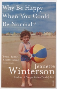 Jeanette Winterson - Why Be Happy When You Could Be Normal?.