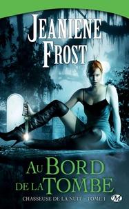 Jeaniene Frost - Chasseuse de la nuit Tome 1 : Au bord de la tombe.
