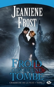 Jeaniene Frost - Chasseuse de la nuit Tome 3 : Froid comme une tombe.