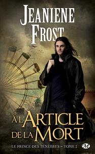 Jeaniene Frost - Le prince des ténèbres Tome 2 : A l'article de la mort.