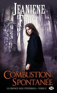 Jeaniene Frost - Le prince des ténèbres Tome 3 : Combustion spontanée.