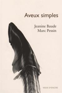 Jeanine Baude et Marc Pessin - Aveux simples - Précédé de Le Jardin de Mortemart.