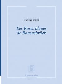 Jeanine Baude - Les Roses bleues de Ravensbrück.