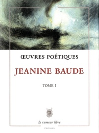 Jeanine Baude - Oeuvres poétiques - Tome 1.