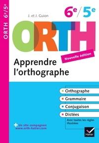 Jeanine Guion et Jean Guion - Orth apprendre l'orthographe 6e/5e.