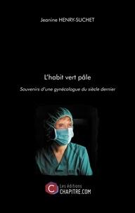 Jeanine Henry-Suchet - L'habit vert pâle - Souvenirs d'une gynécologue du siècle dernier.