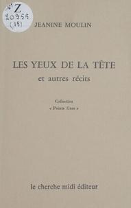 Jeanine Moulin - Les Yeux de la tête - Et autres récits.