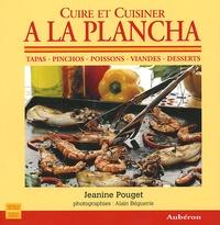 Jeanine Pouget - Cuire et Cuisiner à la Plancha.