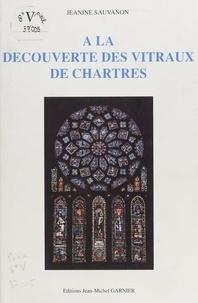 Jeanine Sauvanon et Édouard Fievet - À la découverte des vitraux de Chartres.