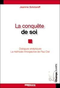 Jeanine Solotareff - La Conquête de soi - Dialogues analytiques La méthode introspective de Paul Diel.
