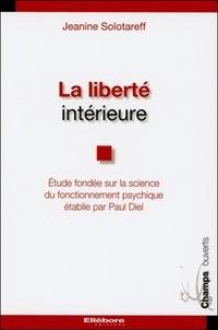 Jeanine Solotareff - La liberté intérieure - Etude fondée sur la science du fonctionnement psychique établie par Paul Diel.