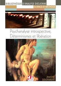 Jeanine Solotareff - Psychanalyse introspective, déterminismes et libération.