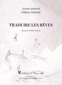 Jeanine Solotareff et Stéphane Solotareff - Traduire les rêves.
