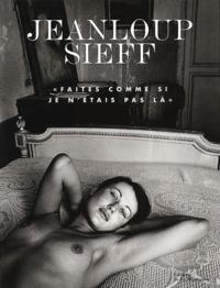 Jeanloup Sieff - Faites comme si je n'étais pas là - Rencontres et portraits.