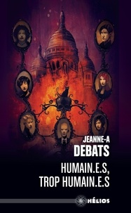 Jeanne-A Debats - Humain.e.s, trop humain.e.s.