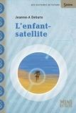 Jeanne-A Debats - L'enfant-satellite.