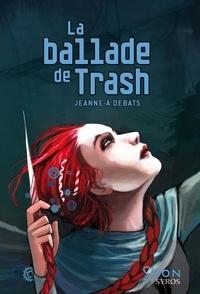 Jeanne-A Debats - La ballade de Trash.